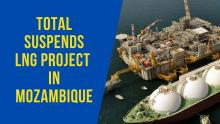 Total Suspends LNG Project in Mozambique - Are They COMING BACK?